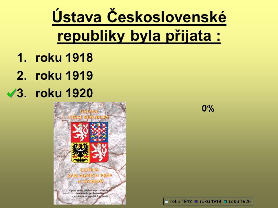 Ústava Československé republiky byla přijata : 1.roku 1918 2.roku 1919 3.roku 1920