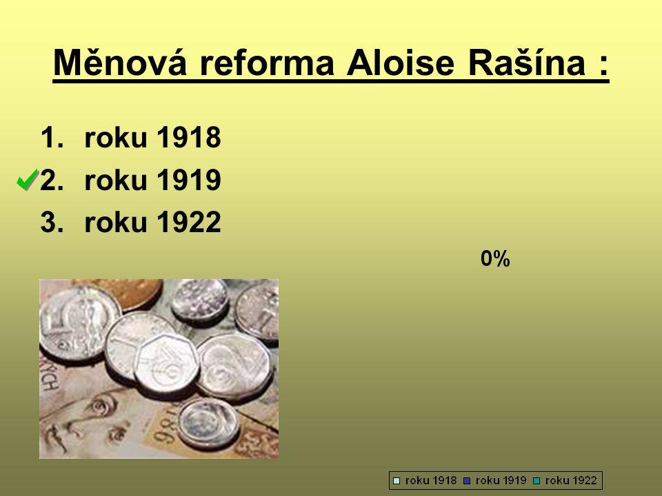 Měnová reforma Aloise Rašína : 1.roku 1918 2.roku 1919 3.roku 1922