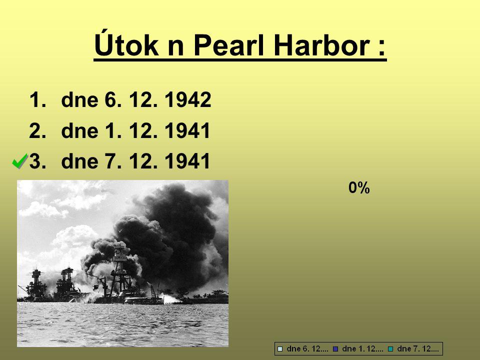 Útok n Pearl Harbor : 1.dne 6. 12. 1942 2.dne 1. 12. 1941 3.dne 7. 12. 1941
