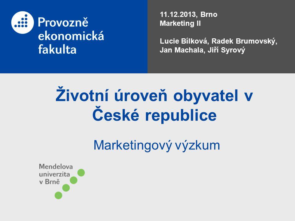 Životní úroveň obyvatel v České republice Marketingový výzkum 11.12.2013, Brno Marketing II Lucie Bílková, Radek Brumovský, Jan Machala, Jiří Syrový