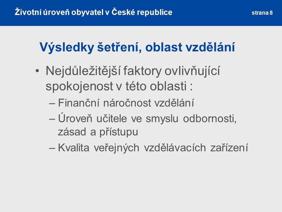 strana 8 Výsledky šetření, oblast vzdělání Nejdůležitější faktory ovlivňující spokojenost v této oblasti : –Finanční náročnost vzdělání –Úroveň učitele ve smyslu odbornosti, zásad a přístupu –Kvalita veřejných vzdělávacích zařízení Životní úroveň obyvatel v České republice