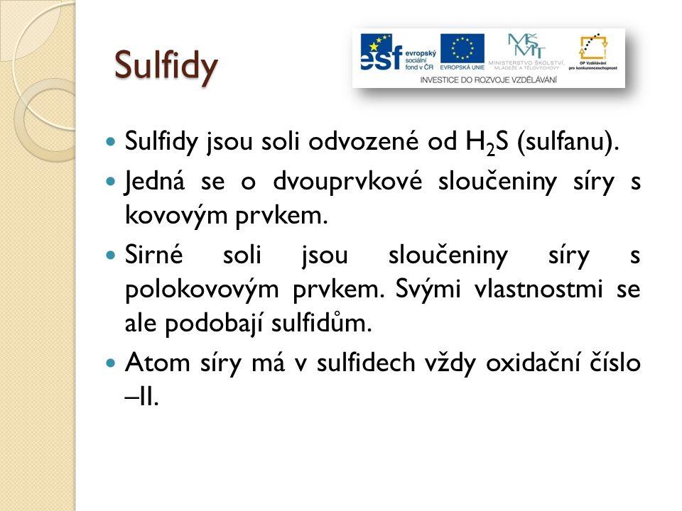 Sulfidy Sulfidy jsou soli odvozené od H 2 S (sulfanu). Jedná se o dvouprvkové sloučeniny síry s kovovým prvkem. Sirné soli jsou sloučeniny síry s polo