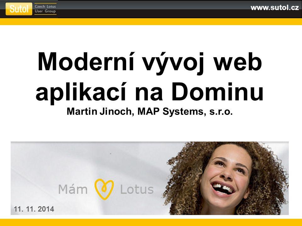 www.sutol.cz Moderní vývoj web aplikací na Dominu Martin Jinoch, MAP Systems, s.r.o. 11. 11. 2014
