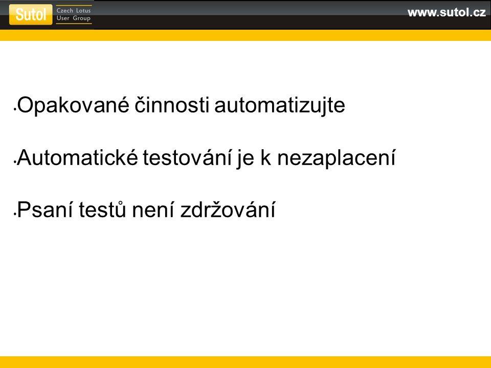 www.sutol.cz Opakované činnosti automatizujte Automatické testování je k nezaplacení Psaní testů není zdržování