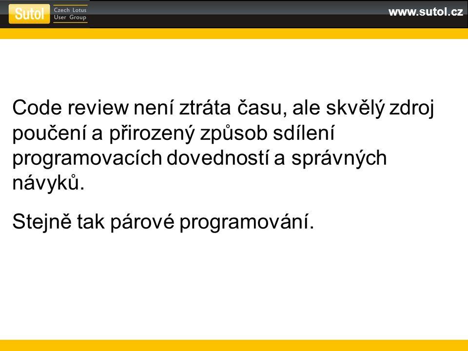 www.sutol.cz Code review není ztráta času, ale skvělý zdroj poučení a přirozený způsob sdílení programovacích dovedností a správných návyků.