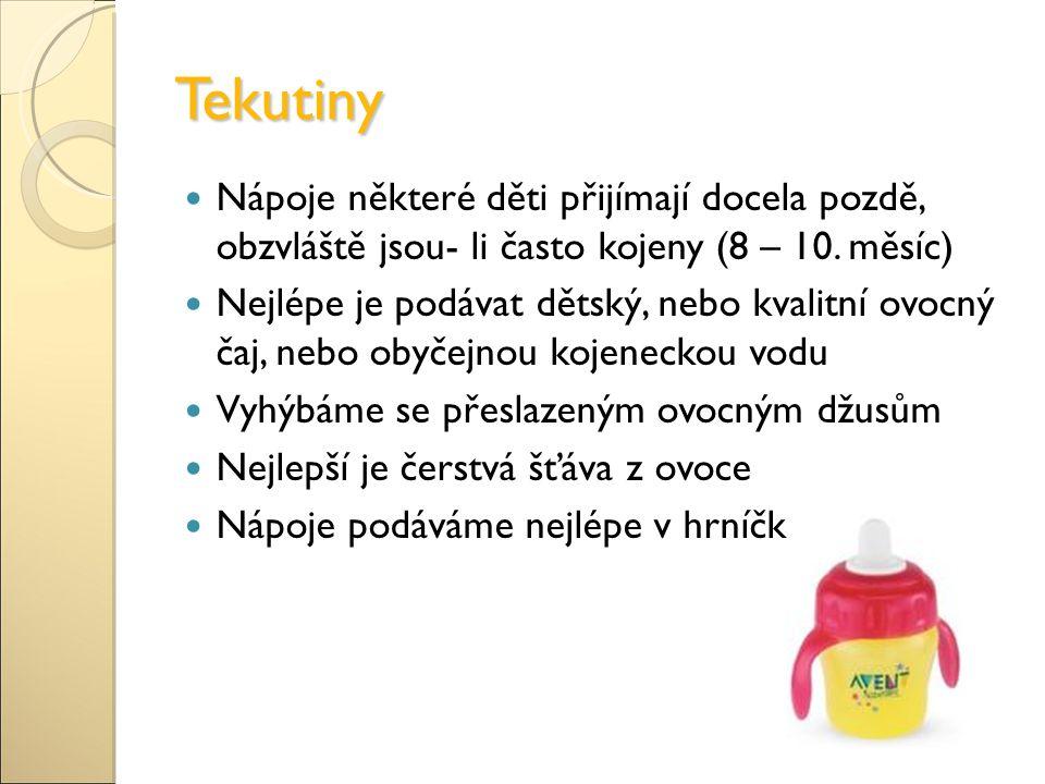 Tekutiny Nápoje některé děti přijímají docela pozdě, obzvláště jsou- li často kojeny (8 – 10.