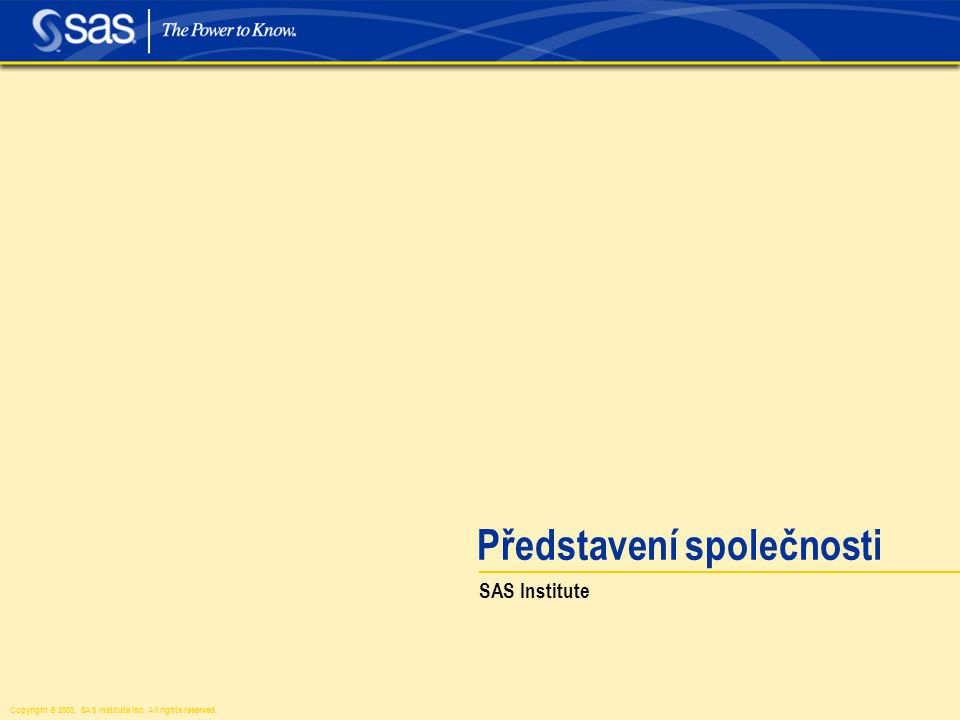 Copyright © 2003, SAS Institute Inc. All rights reserved. Představení společnosti SAS Institute