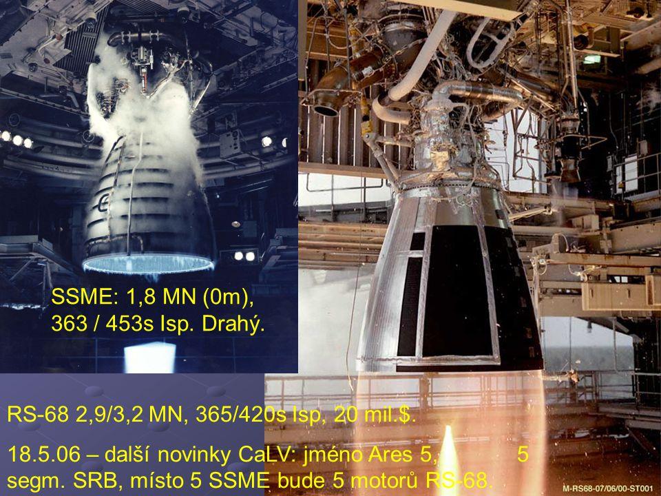 RS-68 2,9/3,2 MN, 365/420s Isp, 20 mil.$. 18.5.06 – další novinky CaLV: jméno Ares 5, 5 segm. SRB, místo 5 SSME bude 5 motorů RS-68. SSME: 1,8 MN (0m)
