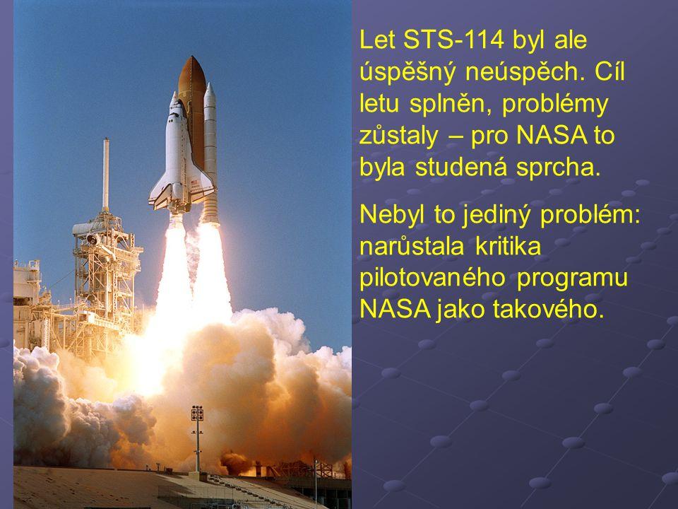 Let STS-114 byl ale úspěšný neúspěch. Cíl letu splněn, problémy zůstaly – pro NASA to byla studená sprcha. Nebyl to jediný problém: narůstala kritika