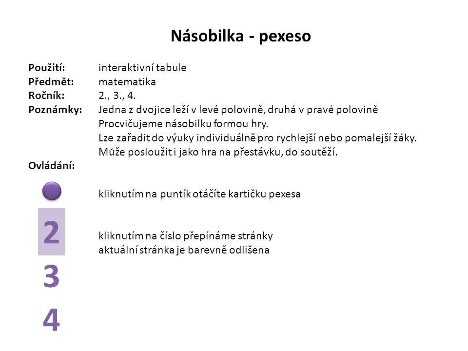 Násobilka - pexeso Použití:interaktivní tabule Předmět: matematika Ročník:2., 3., 4. Poznámky: Jedna z dvojice leží v levé polovině, druhá v pravé pol