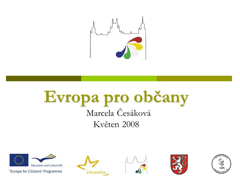 Evropa pro občany Evropa pro občany Marcela Česáková Květen 2008