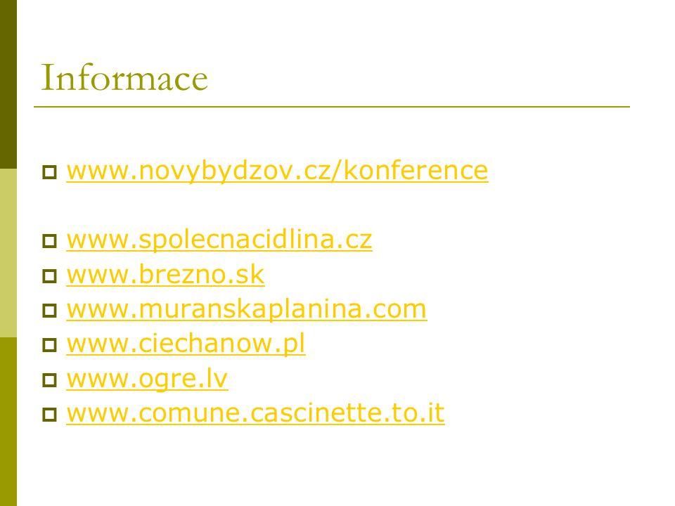 Informace  www.novybydzov.cz/konference www.novybydzov.cz/konference  www.spolecnacidlina.cz www.spolecnacidlina.cz  www.brezno.sk www.brezno.sk  www.muranskaplanina.com www.muranskaplanina.com  www.ciechanow.pl www.ciechanow.pl  www.ogre.lv www.ogre.lv  www.comune.cascinette.to.it www.comune.cascinette.to.it