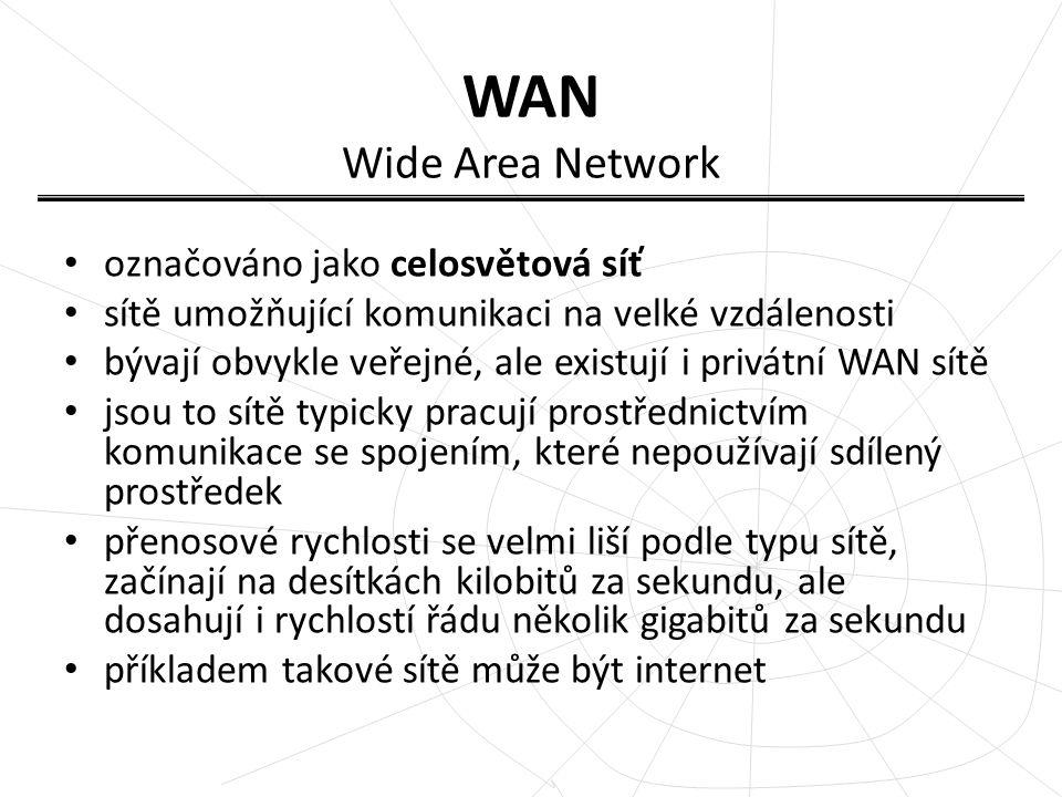 WAN Wide Area Network označováno jako celosvětová síť sítě umožňující komunikaci na velké vzdálenosti bývají obvykle veřejné, ale existují i privátní