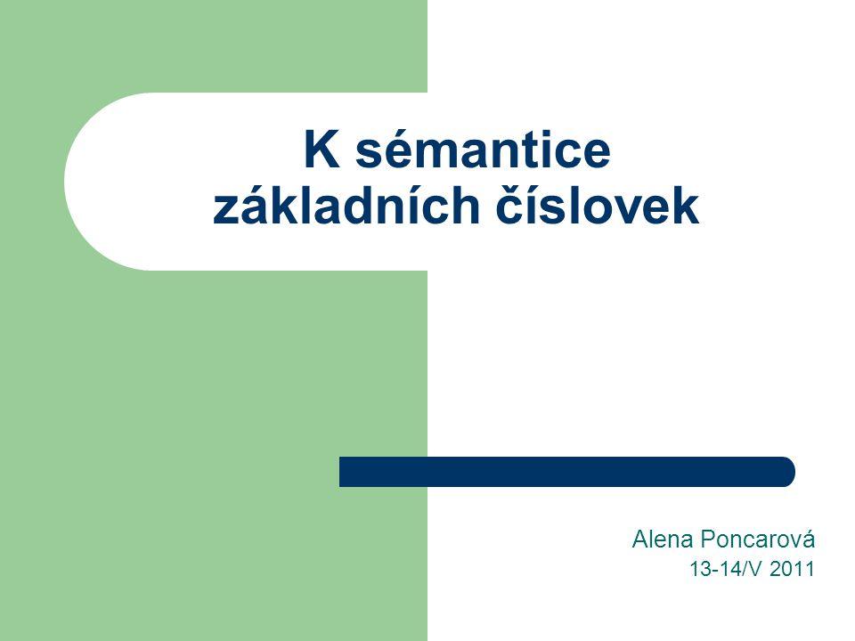 Zadání práce Poznatky o obecné sémantice číslovek Výklady o číslovkách v mluvnicích češtiny Významy vyjadřované číslovkami základními CÍL Srovnání slovníků navzájem Srovnání slovníků a ČNK