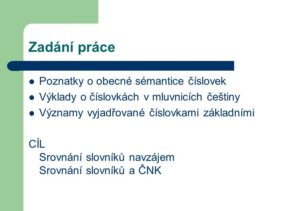 Zadání práce Poznatky o obecné sémantice číslovek Výklady o číslovkách v mluvnicích češtiny Významy vyjadřované číslovkami základními CÍL Srovnání slo