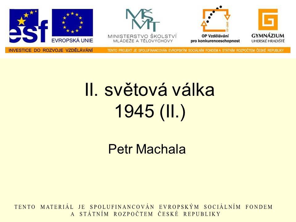II. světová válka 1945 (II.) Petr Machala