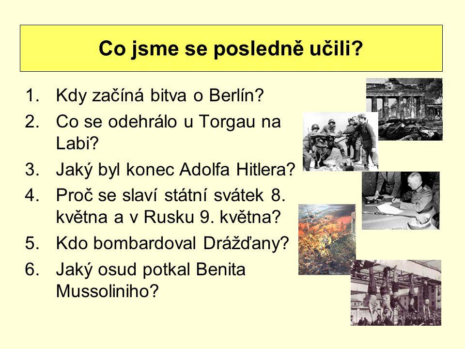 1.Kdy začíná bitva o Berlín.2.Co se odehrálo u Torgau na Labi.