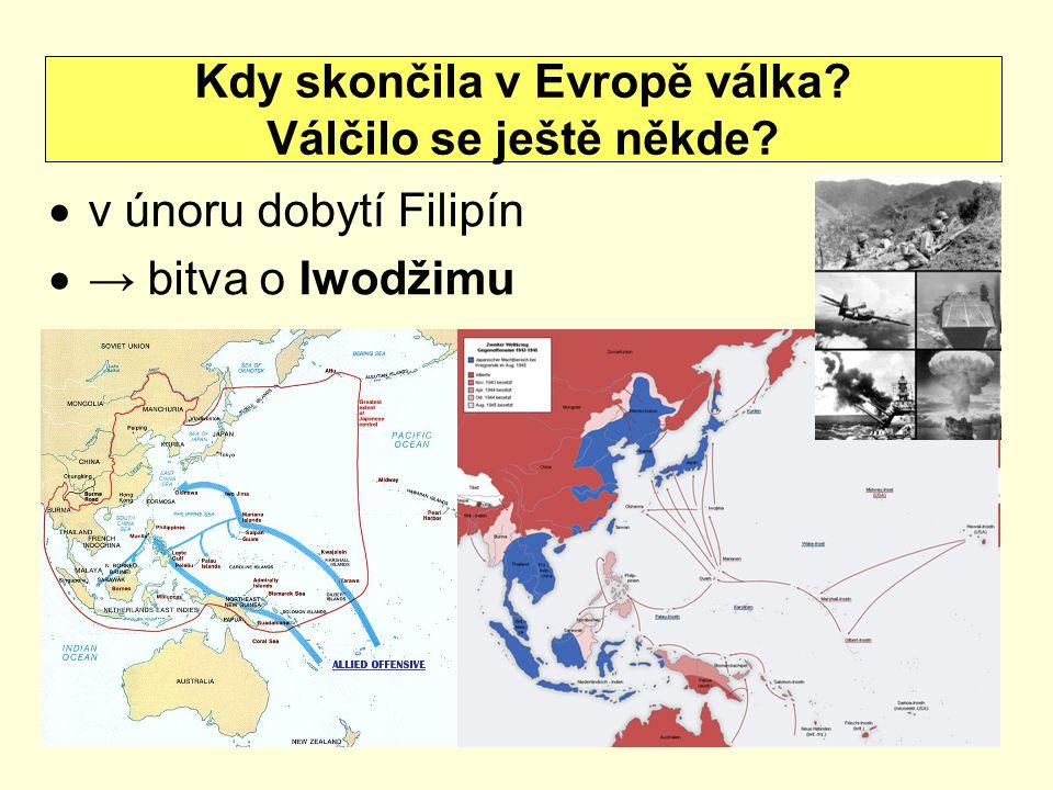  v únoru dobytí Filipín  → bitva o Iwodžimu Kdy skončila v Evropě válka? Válčilo se ještě někde?