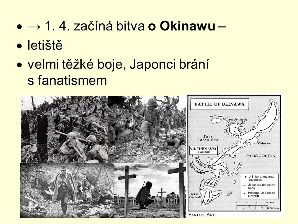  → 1. 4. začíná bitva o Okinawu –  letiště  velmi těžké boje, Japonci brání s fanatismem