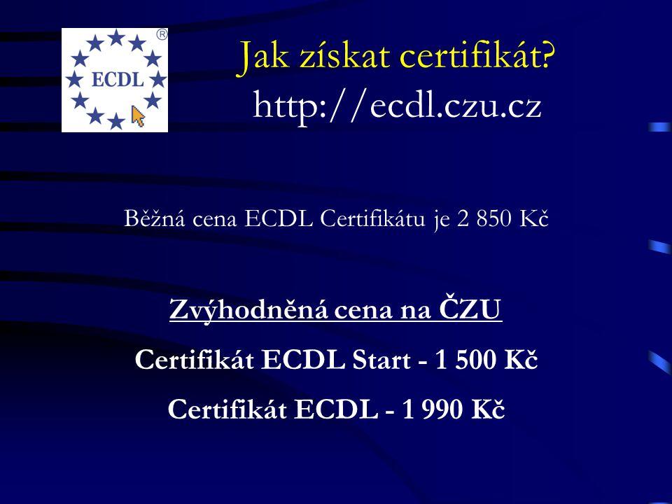 Jak získat certifikát? http://ecdl.czu.cz Běžná cena ECDL Certifikátu je 2 850 Kč Zvýhodněná cena na ČZU Certifikát ECDL Start - 1 500 Kč Certifikát E