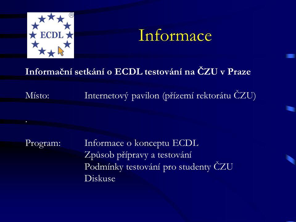 Informace Informační setkání o ECDL testování na ČZU v Praze Místo: Internetový pavilon (přízemí rektorátu ČZU). Program:Informace o konceptu ECDL Způ