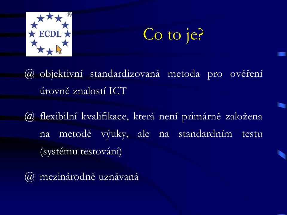 Co to je? @objektivní standardizovaná metoda pro ověření úrovně znalostí ICT @flexibilní kvalifikace, která není primárně založena na metodě výuky, al