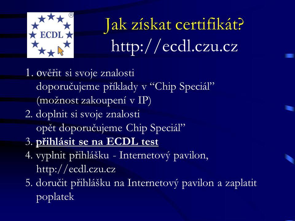 """Jak získat certifikát? http://ecdl.czu.cz 1. o věřit si svoje znalosti doporučujeme příklady v """"Chip Speciál"""" (možnost zakoupení v IP) 2. doplnit si s"""