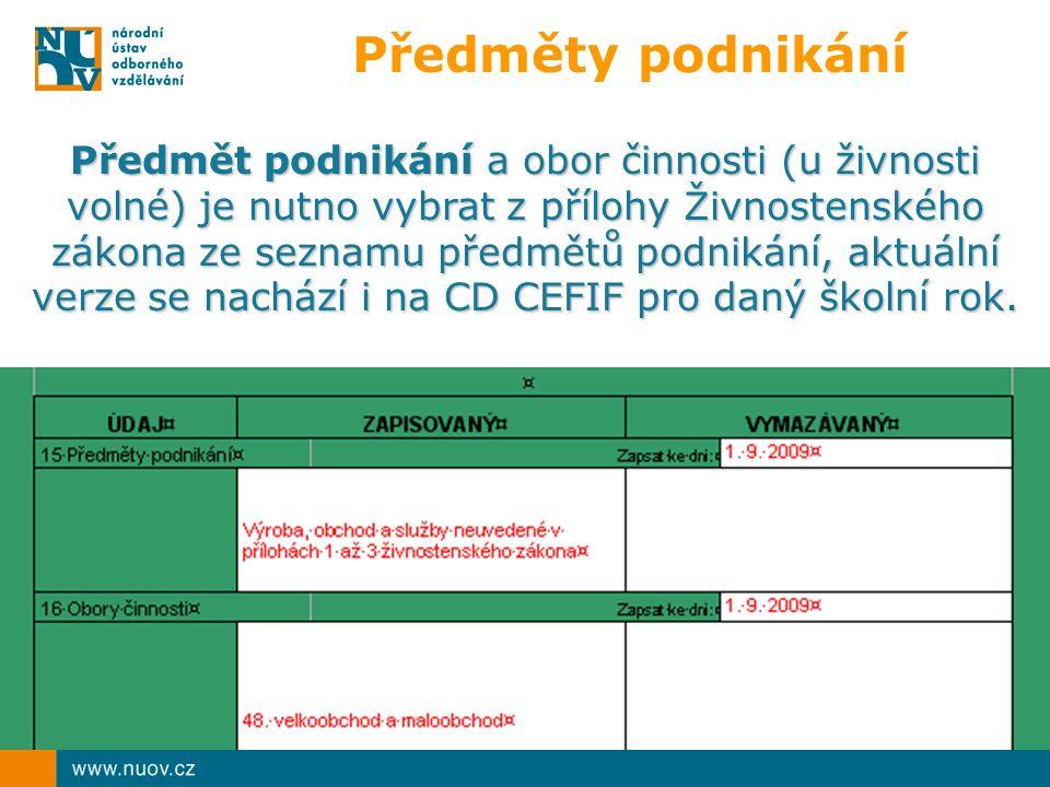 Předměty podnikání Předmět podnikání a obor činnosti (u živnosti volné) je nutno vybrat z přílohy Živnostenského zákona ze seznamu předmětů podnikání, aktuální verze se nachází i na CD CEFIF pro daný školní rok.