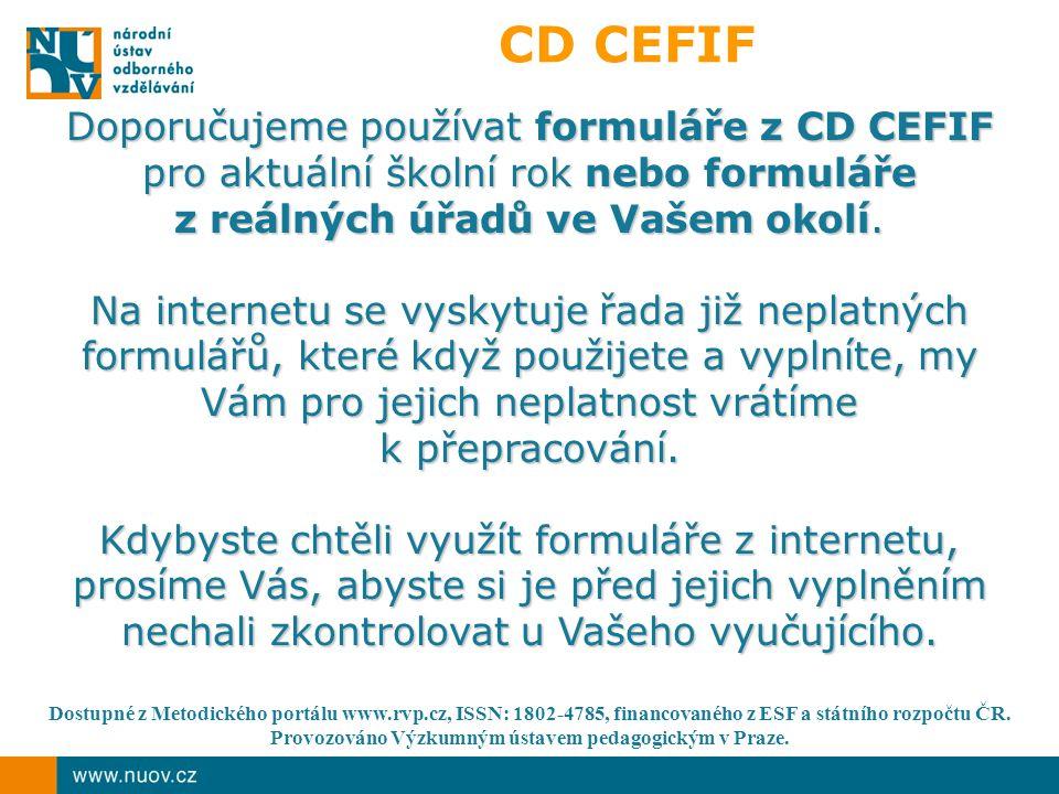 CD CEFIF Doporučujeme používat formuláře z CD CEFIF pro aktuální školní rok nebo formuláře z reálných úřadů ve Vašem okolí.