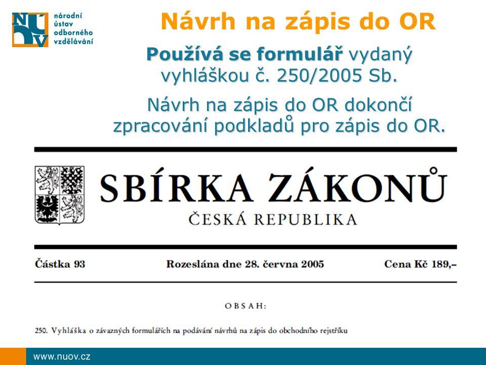Návrh na zápis do OR Používá se formulář vydaný vyhláškou č.