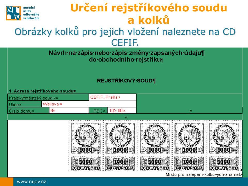 Určení rejstříkového soudu a kolků Obrázky kolků pro jejich vložení naleznete na CD CEFIF.