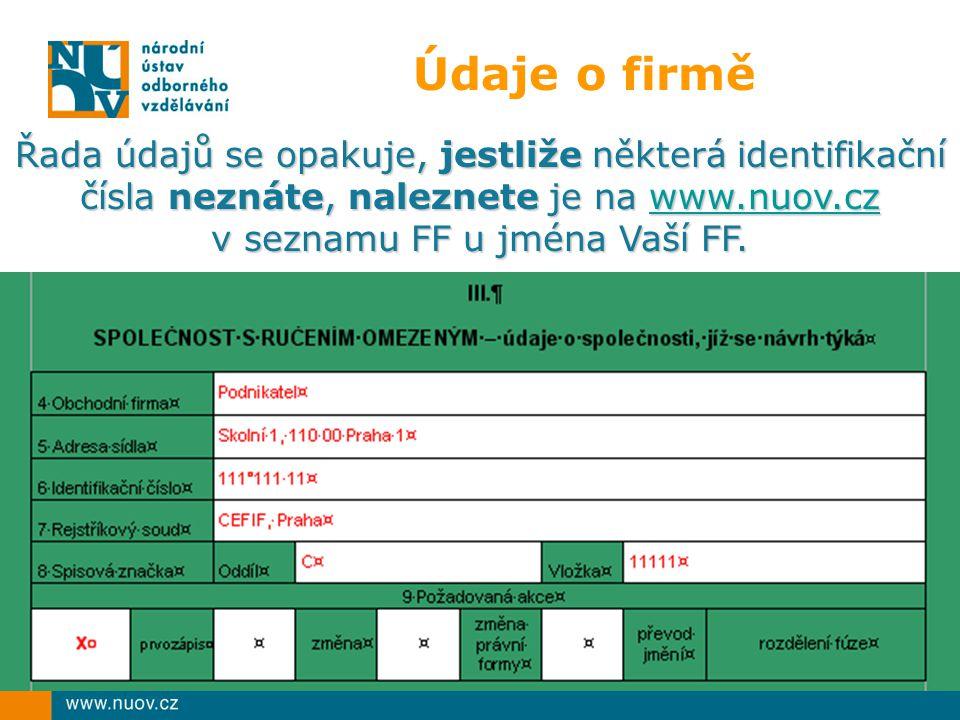 Údaje o firmě Řada údajů se opakuje, jestliže některá identifikační čísla neznáte, naleznete je na www.nuov.cz www.nuov.cz v seznamu FF u jména Vaší FF.