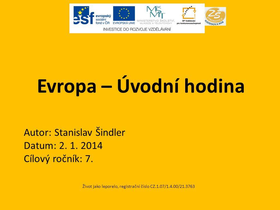 Evropa – Úvodní hodina Život jako leporelo, registrační číslo CZ.1.07/1.4.00/21.3763 Autor: Stanislav Šindler Datum: 2.