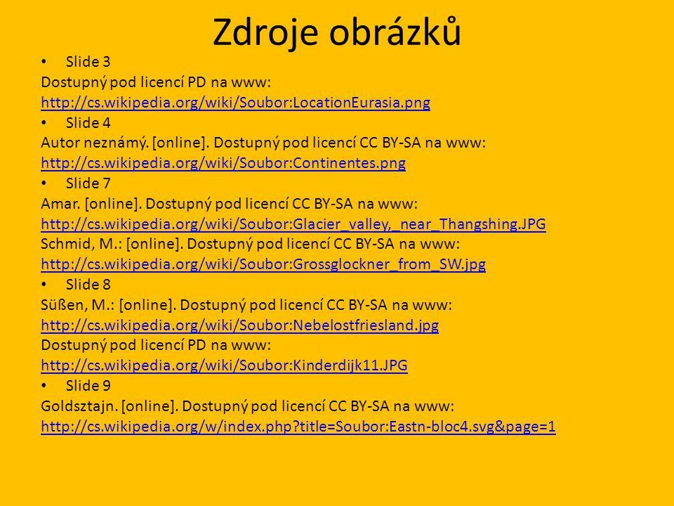 Zdroje obrázků Slide 3 Dostupný pod licencí PD na www: http://cs.wikipedia.org/wiki/Soubor:LocationEurasia.png Slide 4 Autor neznámý. [online]. Dostup
