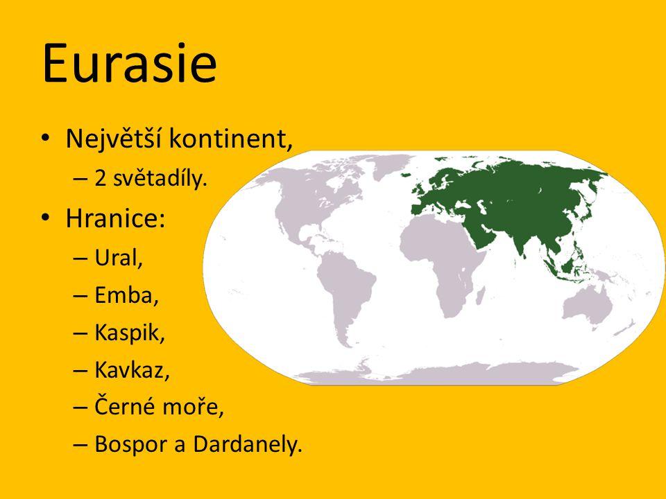 Eurasie Největší kontinent, – 2 světadíly. Hranice: – Ural, – Emba, – Kaspik, – Kavkaz, – Černé moře, – Bospor a Dardanely.