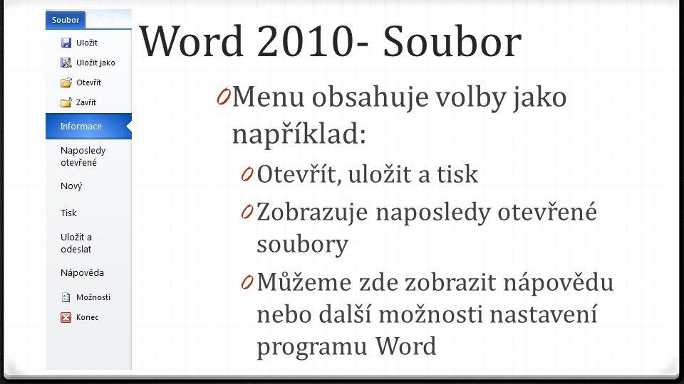 Word 2010 0 Skládá se z jednotlivých částí: 0 Pás karet 0 Obsahuje pruhy tlačítek a ikon, které nahrazují dřívější menu