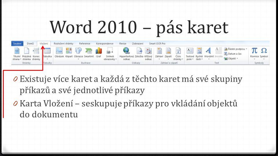 Word 2010 – pás karet 0 Existuje více karet a každá z těchto karet má své skupiny příkazů a své jednotlivé příkazy 0 Karta Rozložení stránky – seskupuje příkazy pro úpravu stránky dokumentu
