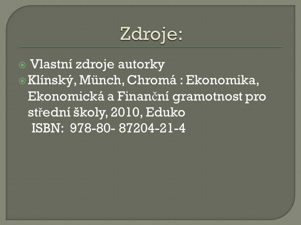  Vlastní zdroje autorky  Klínský, Münch, Chromá : Ekonomika, Ekonomická a Finan č ní gramotnost pro st ř ední školy, 2010, Eduko ISBN: 978-80- 87204-21-4