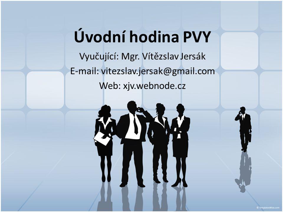 Úvodní hodina PVY Vyučující: Mgr. Vítězslav Jersák E-mail: vitezslav.jersak@gmail.com Web: xjv.webnode.cz