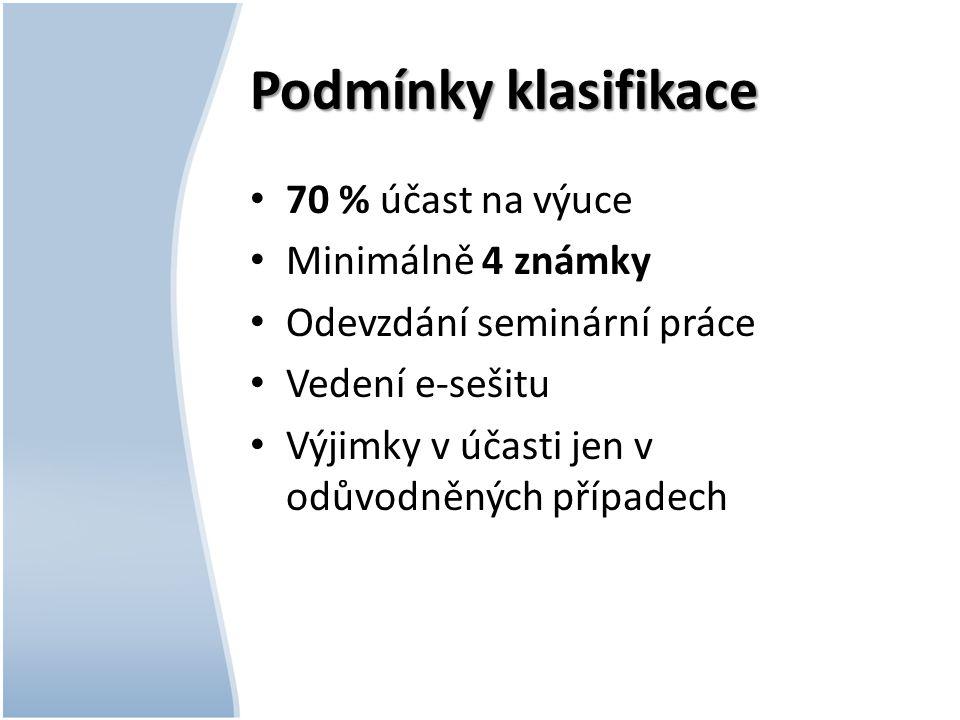 Podmínky klasifikace 70 % účast na výuce Minimálně 4 známky Odevzdání seminární práce Vedení e-sešitu Výjimky v účasti jen v odůvodněných případech