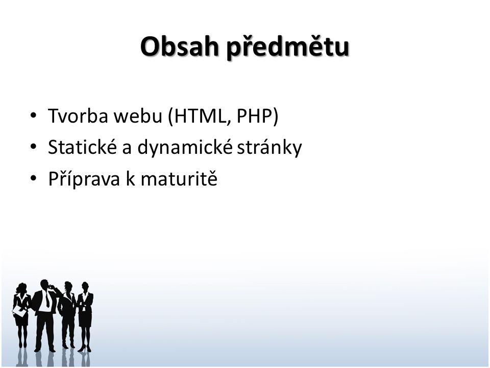 Obsah předmětu Tvorba webu (HTML, PHP) Statické a dynamické stránky Příprava k maturitě