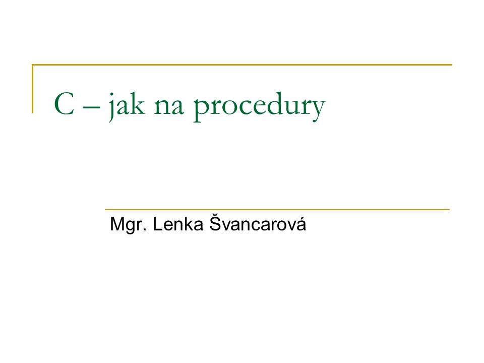 C – jak na procedury Mgr. Lenka Švancarová