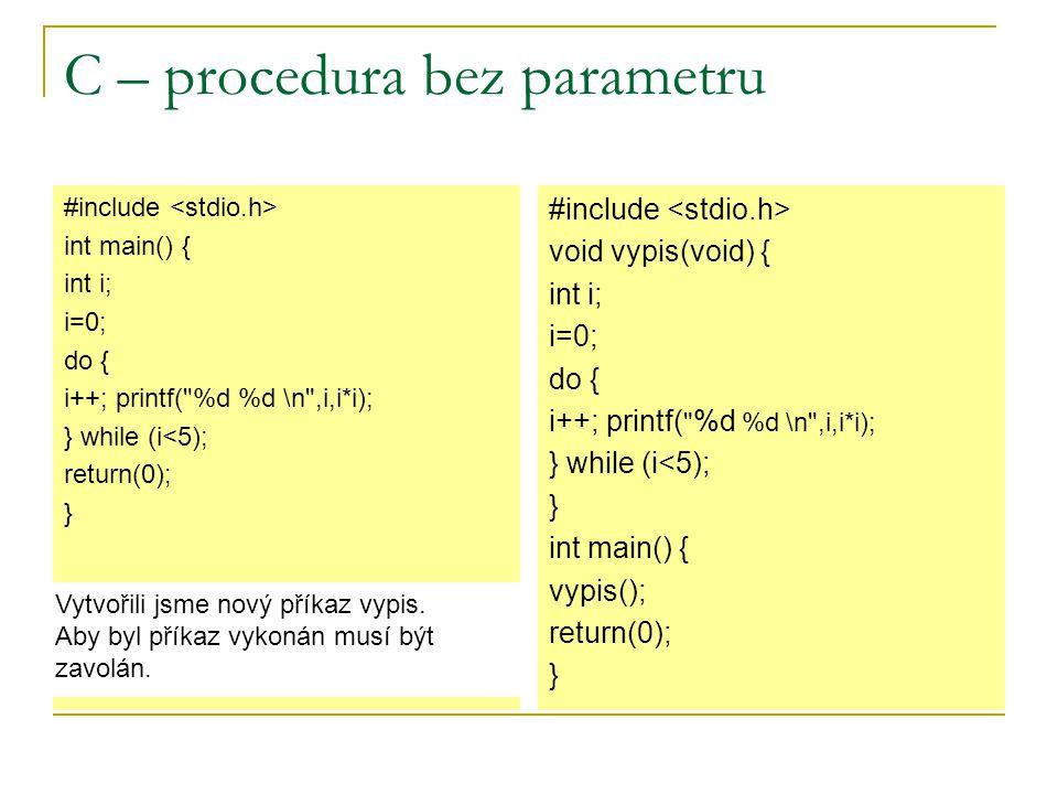 C – procedury Vytvořte proceduru s jedním parametrem, která bude vypisovat celá čísla od 1 do n, kde n zadá uživatel a n>=2.