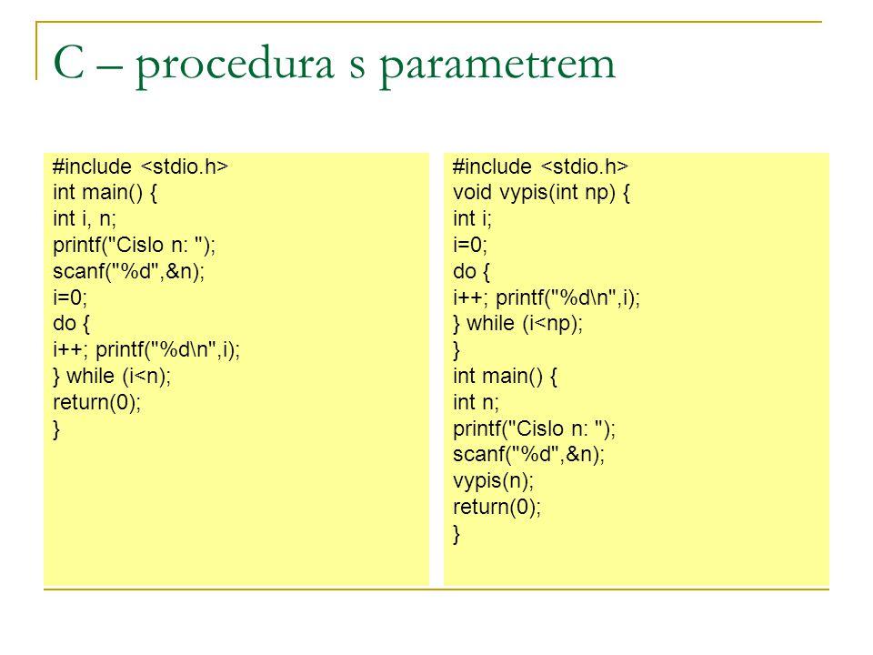 C – procedury Vytvořte proceduru s jedním parametrem, která bude vypisovat celá čísla od 1 do n, kde n zadá uživatel.