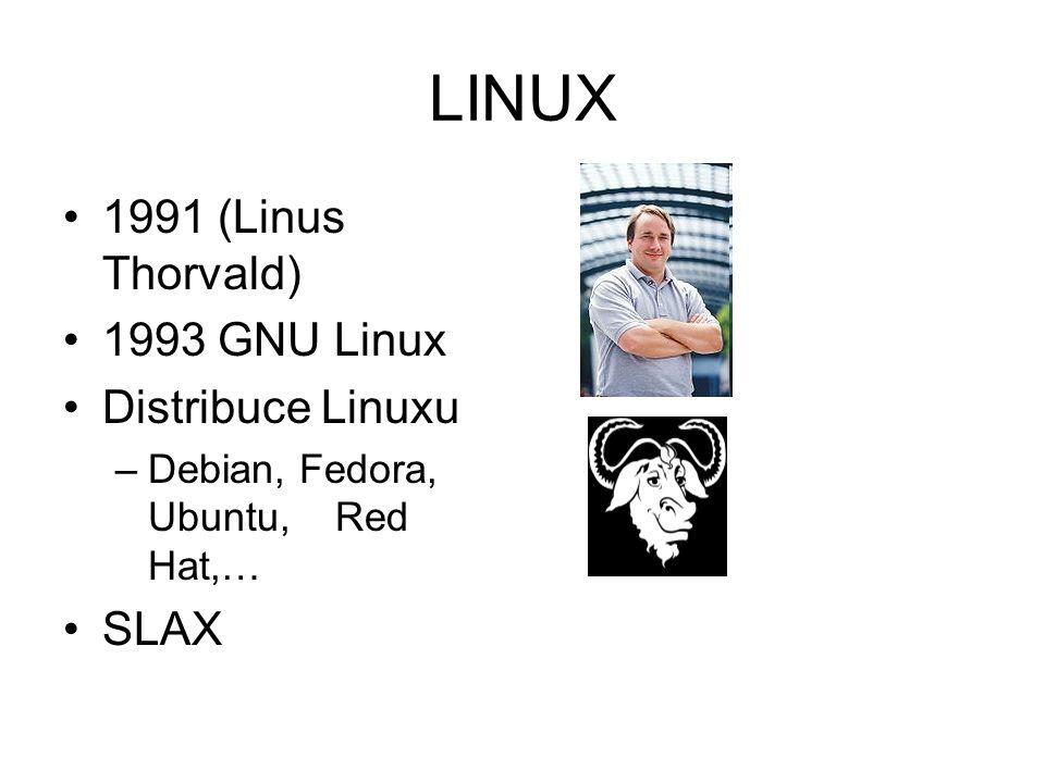 LINUX 1991 (Linus Thorvald) 1993 GNU Linux Distribuce Linuxu –Debian, Fedora, Ubuntu, Red Hat,… SLAX