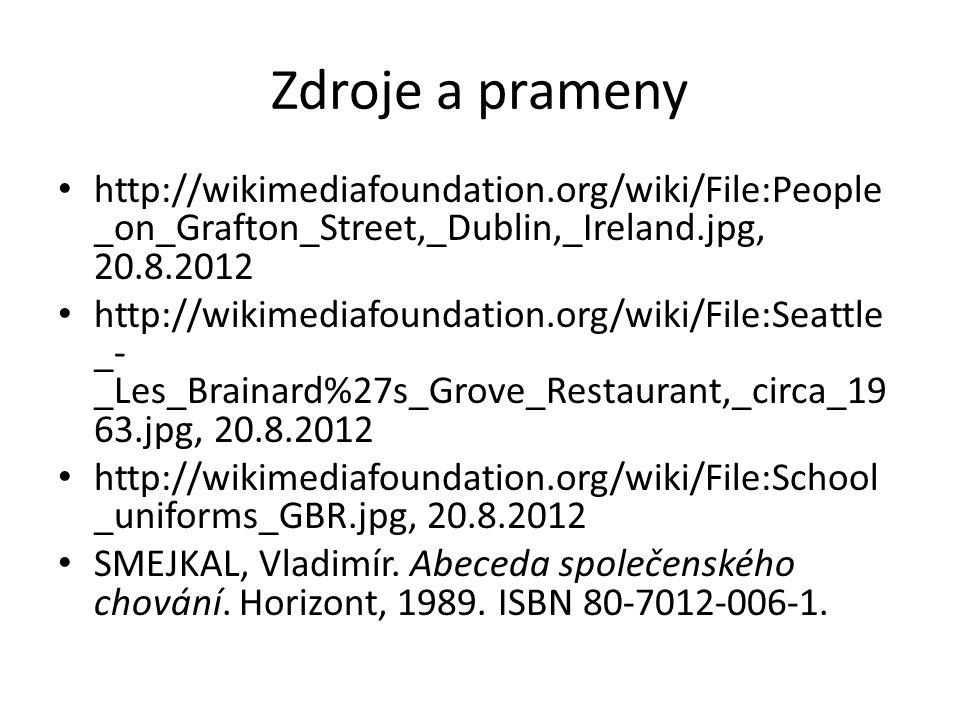 Zdroje a prameny http://wikimediafoundation.org/wiki/File:People _on_Grafton_Street,_Dublin,_Ireland.jpg, 20.8.2012 http://wikimediafoundation.org/wiki/File:Seattle _- _Les_Brainard%27s_Grove_Restaurant,_circa_19 63.jpg, 20.8.2012 http://wikimediafoundation.org/wiki/File:School _uniforms_GBR.jpg, 20.8.2012 SMEJKAL, Vladimír.
