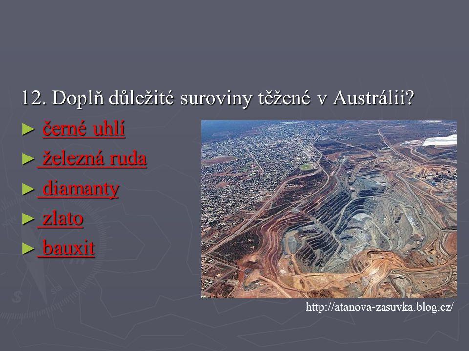 12.Doplň důležité suroviny těžené v Austrálii.