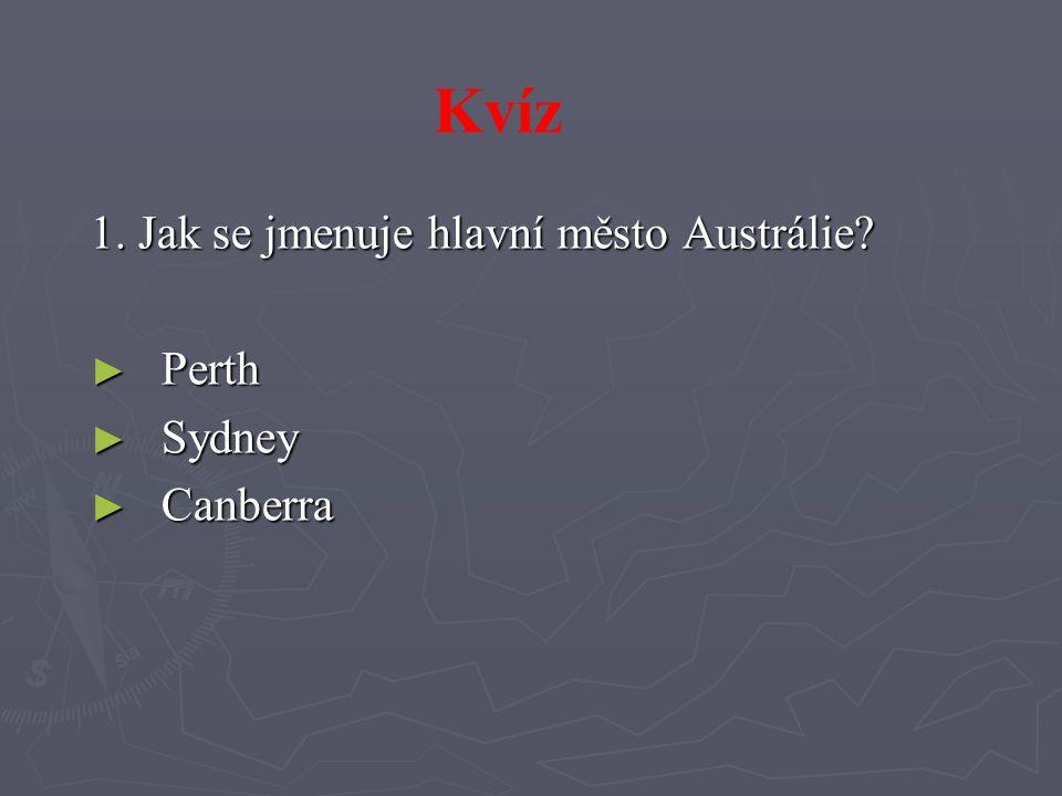 1. Jak se jmenuje hlavní město Austrálie? ► Perth ► Sydney ► Canberra Kvíz