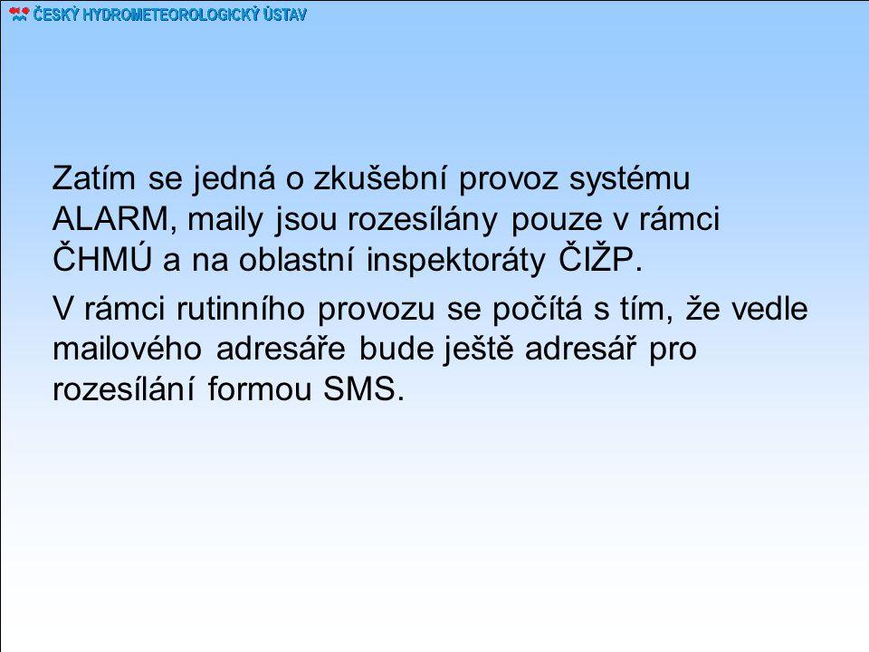 Zatím se jedná o zkušební provoz systému ALARM, maily jsou rozesílány pouze v rámci ČHMÚ a na oblastní inspektoráty ČIŽP. V rámci rutinního provozu se