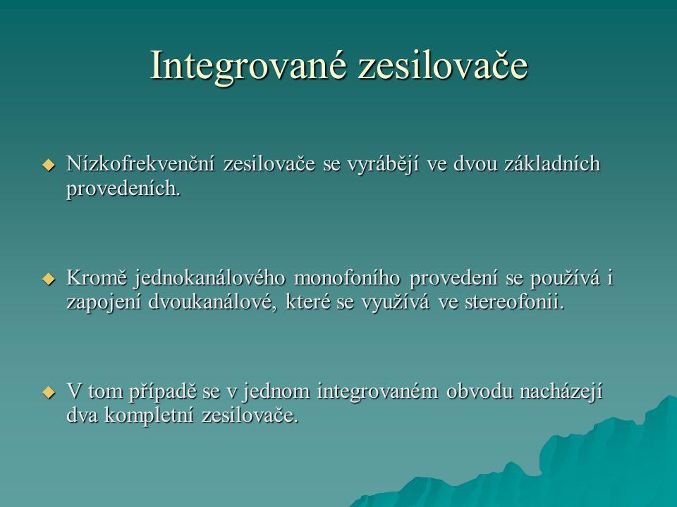 Integrované zesilovače  Nízkofrekvenční zesilovače se vyrábějí ve dvou základních provedeních.